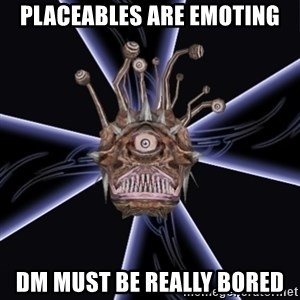 Neverwinter Nights RP Beholder - placeables are emoting dm must be really bored