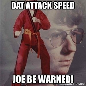 PTSD Karate Kyle - DAT ATTACK SPEED JOE BE WARNED!
