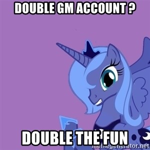 Why Not Luna? - double gm account ? Double the fun