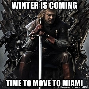 Eddard Stark - winter is coming time to move to miami