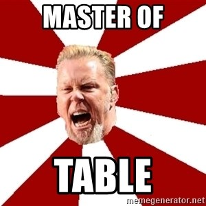 James The Table - Master OF TABLE