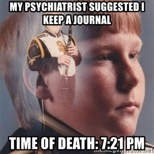 PTSD Clarinet Boy - my psychiatrist suggested i keep a journal time of death: 7:21 pm