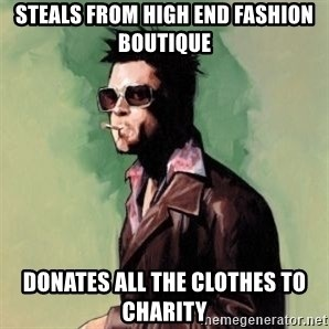 Tyler Durden 2 - Steals from High end Fashion Boutique Donates all the clothes to charity