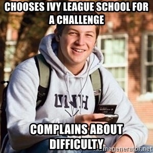 Uber Frosh - chooses ivy league school for a challenge complains about difficulty