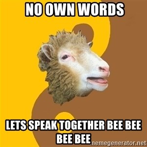 Sheep Obscurantist -  no own words lets speak together Bee bee bee bee