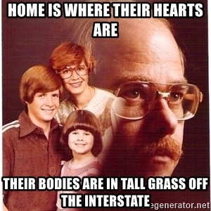 Vengeance Dad - home is where their hearts are  their bodies are in tall grass off the interstate