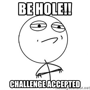 Challenge Accepted HD 1 - Be hole!! CHALLENGE ACCEPTED