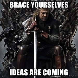 Eddard Stark - Brace Yourselves IDEAS ARE COMING