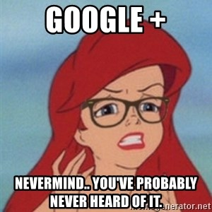 Hipster Mermaid - Google + Nevermind.. you've probably never heard of it.