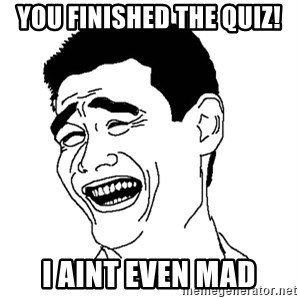 Asian Troll Face - You finished the quiz!  I aint even mad