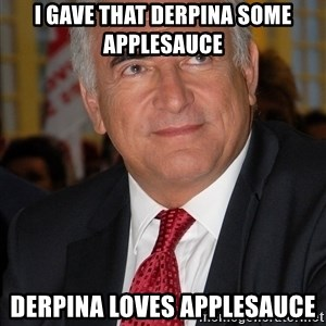BITCHES LOVE - I GAVE THAT DERPINA SOME APPLESAUCE DERPINA LOVES APPLESAUCE