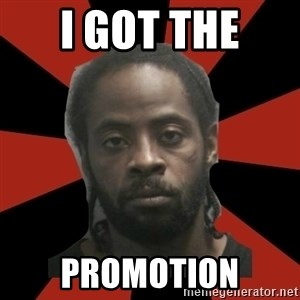 Things Black Guys Never Say - i got the  promotion