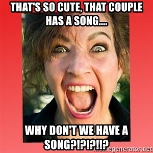 insanity girlfriend - tHAT'S SO CUTE, THAT COUPLE HAS A SONG.... WHY DON'T WE HAVE A SONG?!?!?!!?