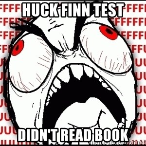 Maximum Fffuuu - Huck finn test didn't read book