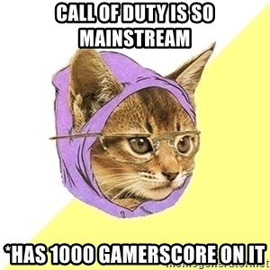 Hipster Kitty - Call of duty is so mainstream *has 1000 gamerscore on it