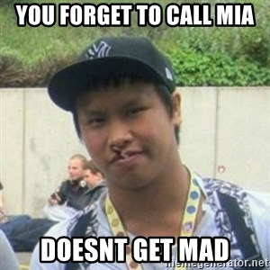 Good Guy Reginald - you forget to call mia doesnt get mad