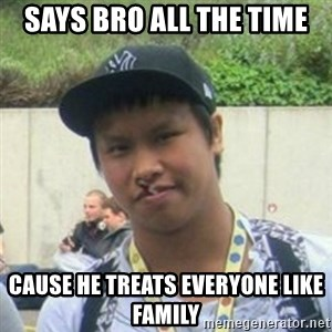 Good Guy Reginald - Says Bro all the time Cause he treats everyone like Family