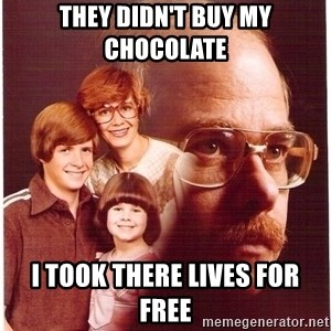 Family Man - they didn't buy my chocolate i took there lives for free