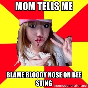 sick orientalist - mom tells me blame bloody nose on bee sting