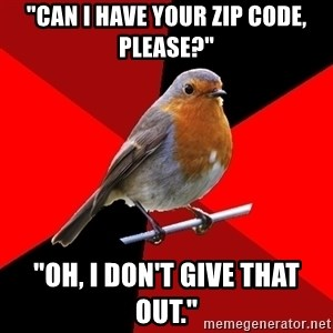 """Retail Robin - """"Can i have your zip code, please?"""" """"oh, i don't give that out."""""""