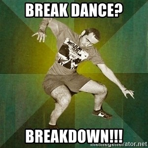 Progressive Mosh Guy - BREAK DANCE? BREAKDOWN!!!