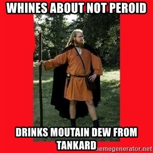 LARP Snob - Whines About not peroid Drinks Moutain Dew from Tankard