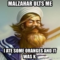 "Gangplank ""but then i ate some oranges and it was k"" - Malzahar ults me I ate some oranges and it was K."