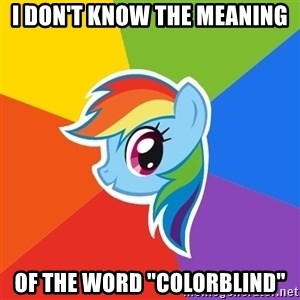 """Rainbow Dash - i don't know the meaning of the word """"colorblind"""""""