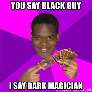 Cunning Black Strategist - you say black guy i say dark magician