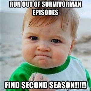 victory kid - run out of survivorman episodes find second season!!!!!