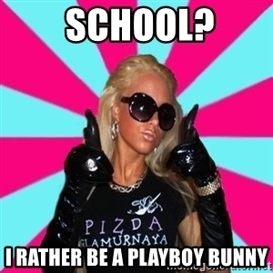 Glamour Girl -  school? i rather be a playboy bunny