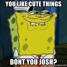 I Heard You Like Krabby Patties - you like cute things dont you josh?