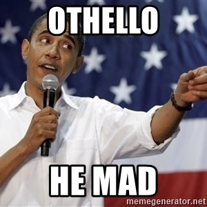 Obama You Mad - oTHELLO he mad