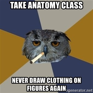 Art Student Owl - take anatomy class never draw clothing on figures again