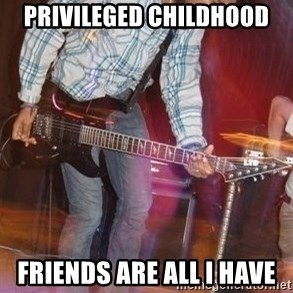 Pop Punk Bro - PRIVILEGED Childhood Friends are all i have