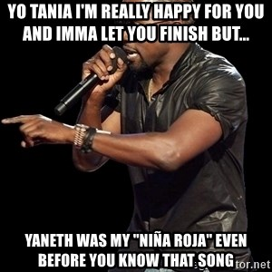 """Kanye West - Yo Tania i'm really happy for you and imma let you finish but... Yaneth was my """"Niña Roja"""" Even Before you know That song"""