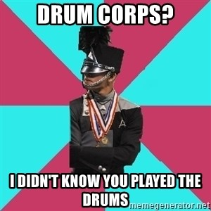 Cool Drum Corps - drum corps? I didn't know you played the drums