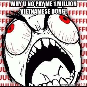 Maximum Fffuuu - Why u no pay me 1 million Vietnamese dong!