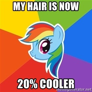 Rainbow Dash - my hair is now 20% cooler