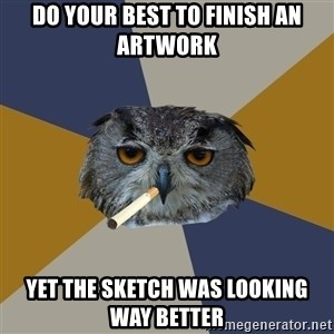 Art Student Owl - Do your best to finish an artwork Yet the sketch was looking way better