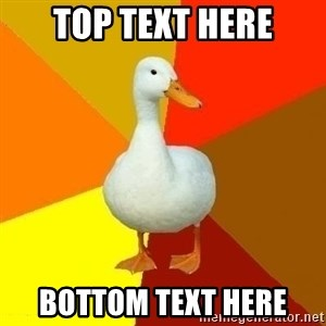 Technologically Impaired Duck - TOP TEXT HERE BOTTOM TEXT HERE