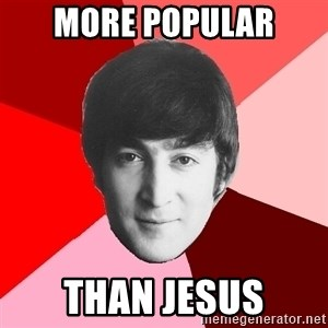 John Lennon Meme - more popular than jesus