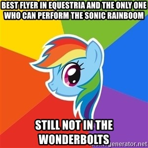 Rainbow Dash - best flyer in equestria and the only one who can perform the sonic rainboom still not in the wonderbolts