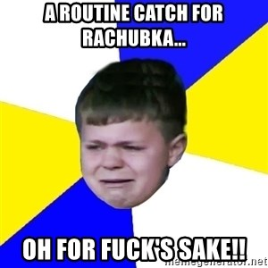 Leeds Kid - A ROUTINE CATCH FOR RACHUBKA... OH FOR FUCK'S SAKE!!