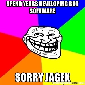 Trollface - spend years developing bot software sorry jagex