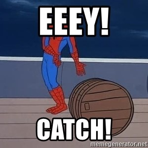 Spiderman and barrel - EEEY! CATCH!