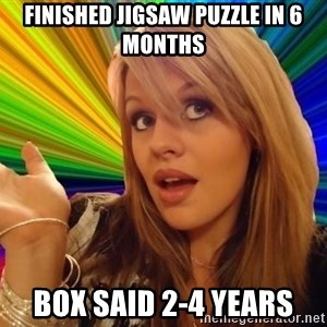 Dumb Blonde - finished jigsaw puzzle in 6 months box said 2-4 years