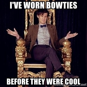 Hipster Doctor Who - I've Worn Bowties Before they were cool
