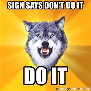 Courage Wolf - sign says don't do it do it