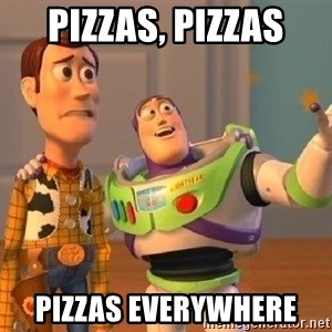Consequences Toy Story - pizzas, pizzas pizzas everywhere